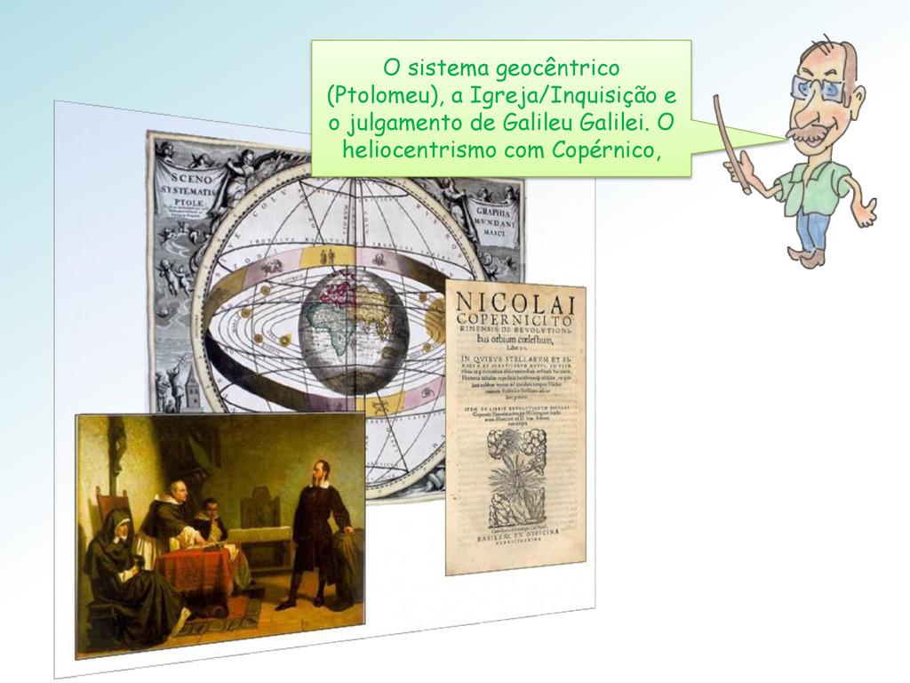 O sistema geocêntrico (Ptolomeu), a Igreja/Inqu...