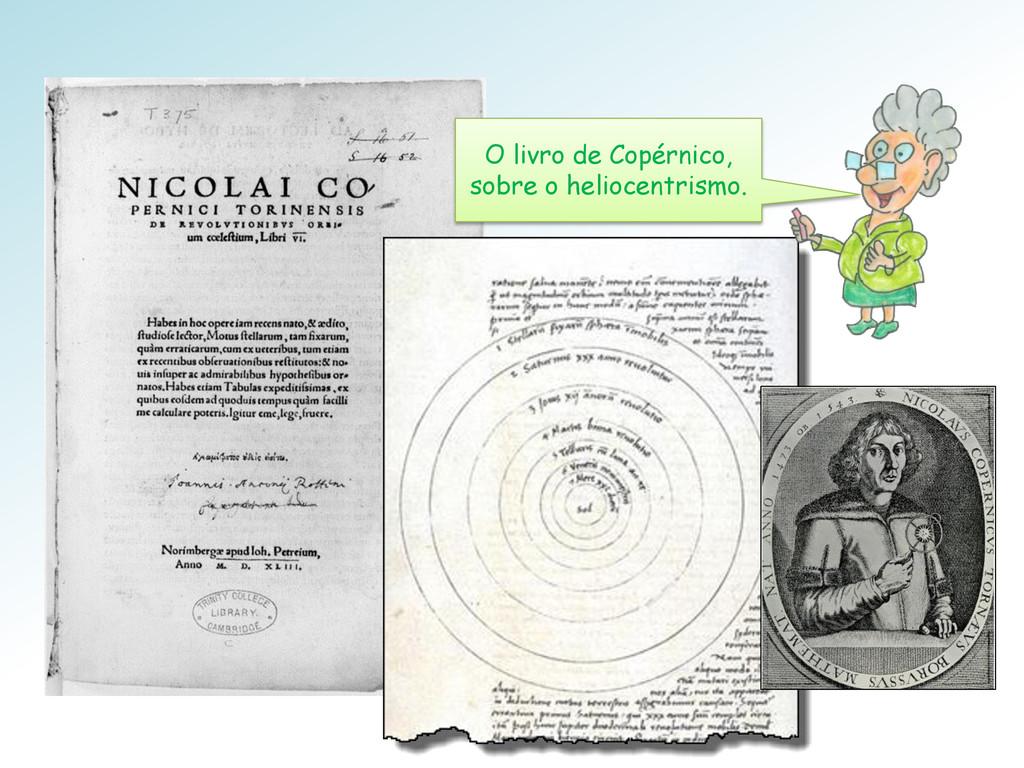 O livro de Copérnico, sobre o heliocentrismo.