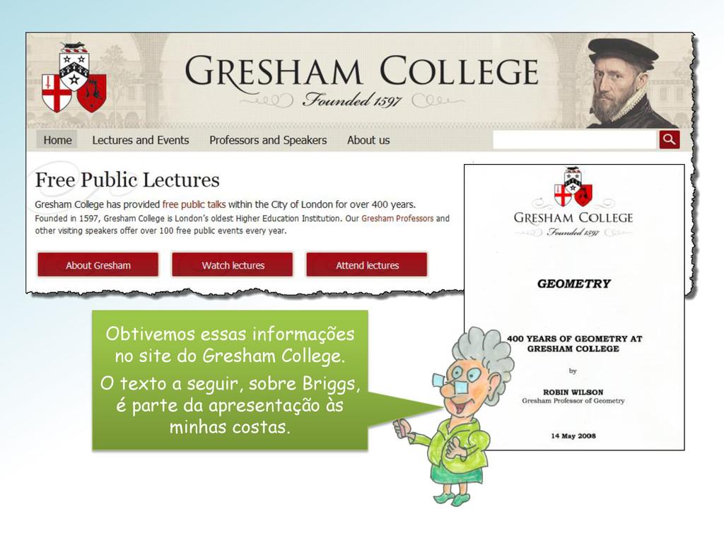Obtivemos essas informações no site do Gresham ...