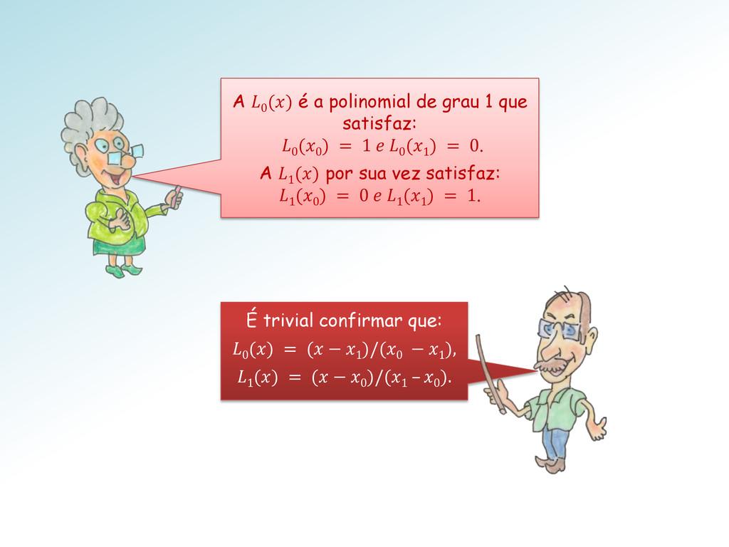 A  0 () é a polinomial de grau 1 que satisfaz: ...