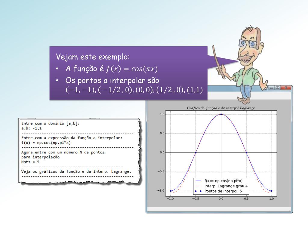 Vejam este exemplo: • A função é   = () • Os po...