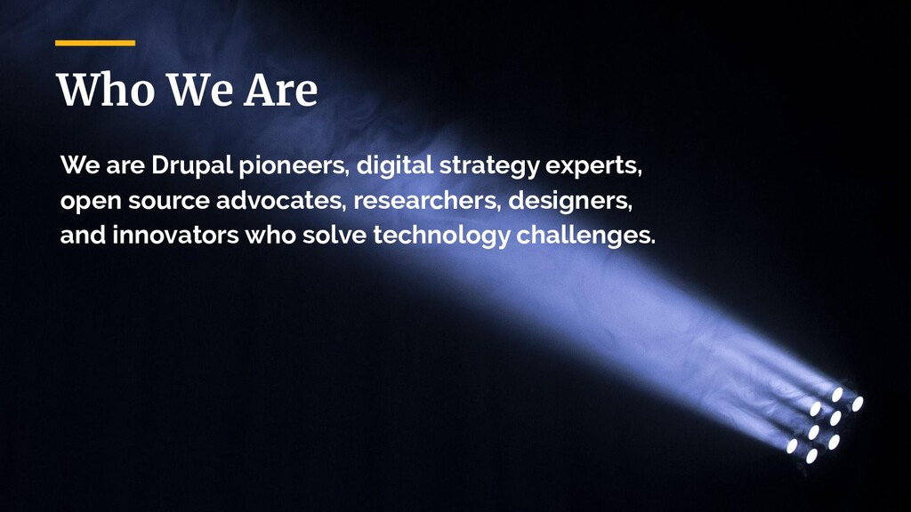 Who We Are We are Drupal pioneers, digital stra...