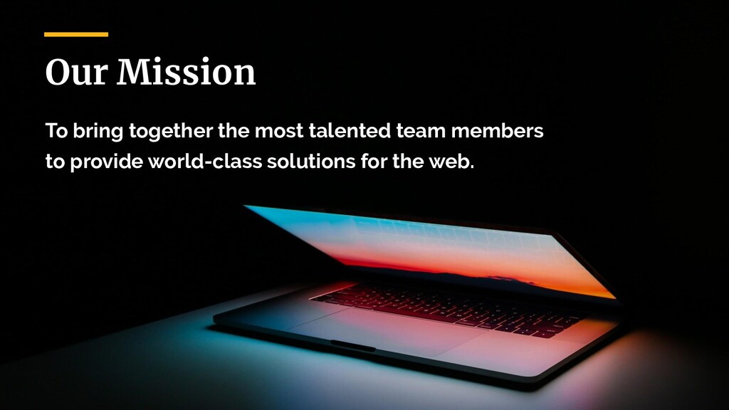 Our Mission To bring together the most talented...