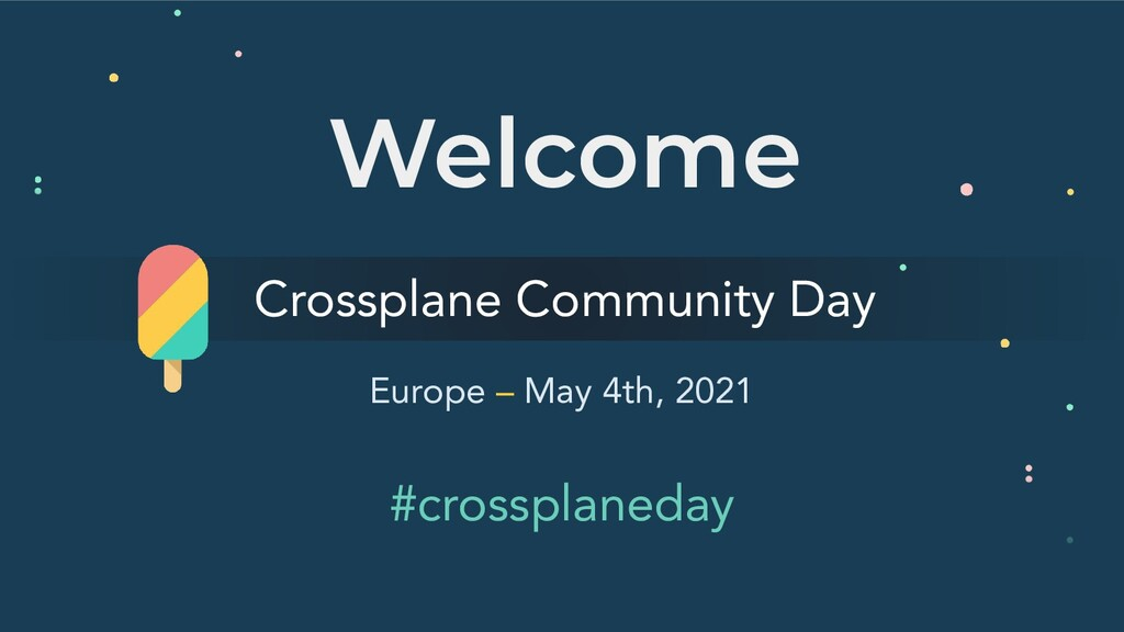 Welcome Europe – May 4th, 2021 Crossplane Commu...