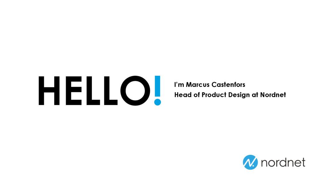 HELLO! I'm Marcus Castenfors Head of Product De...