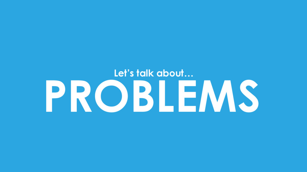 PROBLEMS Let's talk about…