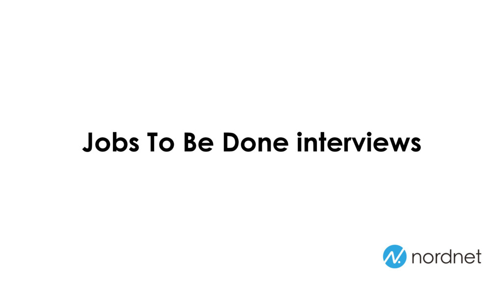 Jobs To Be Done interviews