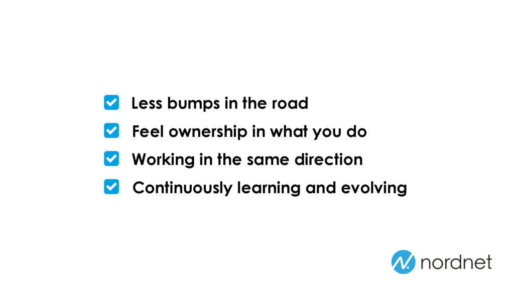 Less bumps in the road Feel ownership in what y...