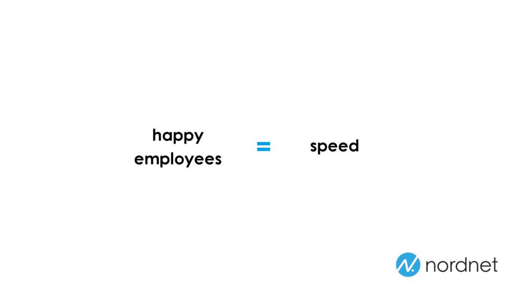 = happy employees speed