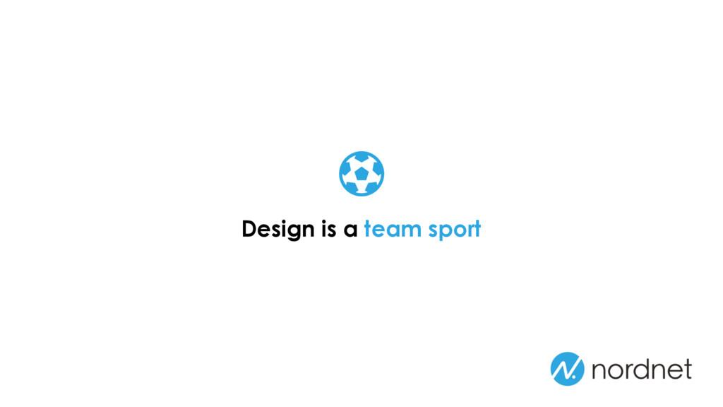 Design is a team sport !