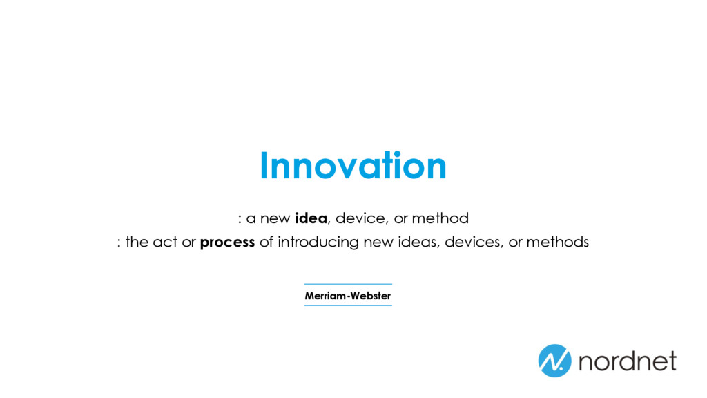 : a new idea, device, or method : the act or pr...
