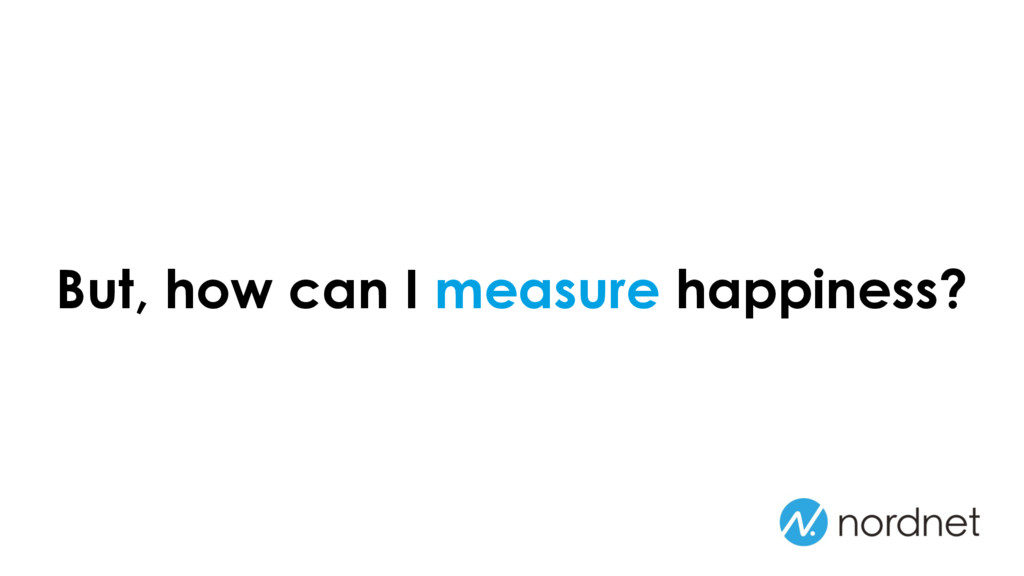 But, how can I measure happiness?