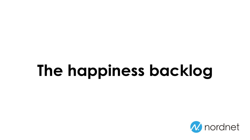 The happiness backlog