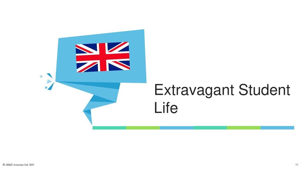 Extravagant Student Life © AH&Z Associates Ltd....