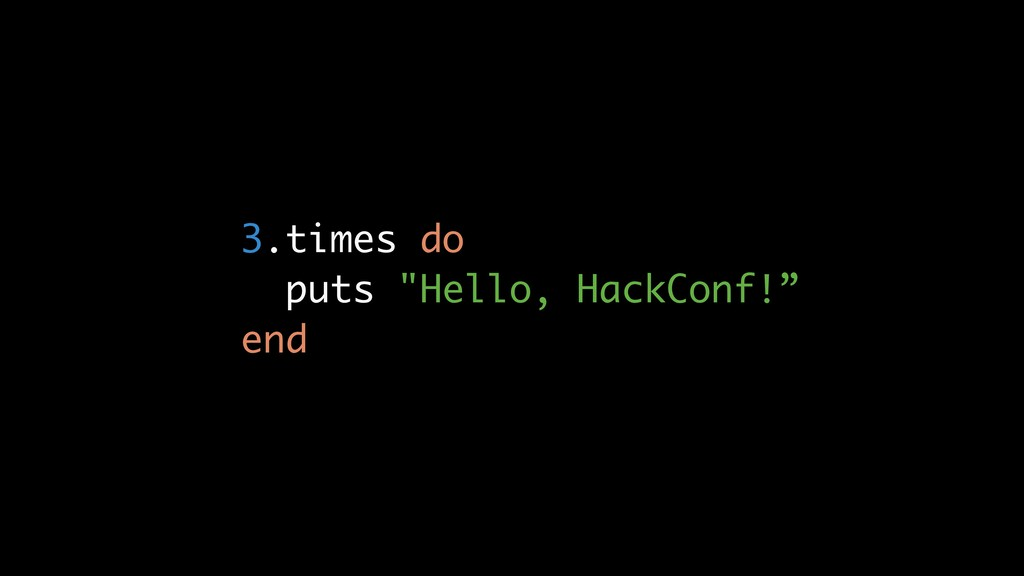 "3.times do puts ""Hello, HackConf!"" end"