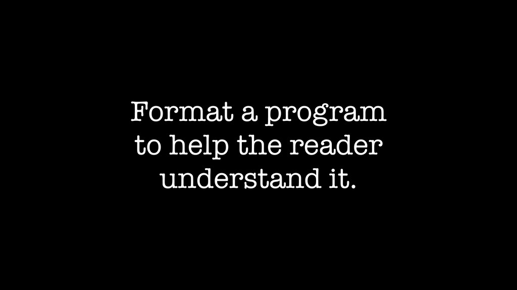 Format a program to help the reader understand ...