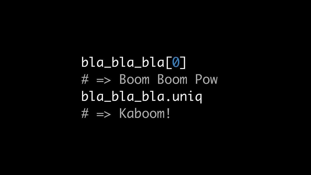bla_bla_bla[0] # => Boom Boom Pow bla_bla_bla.u...