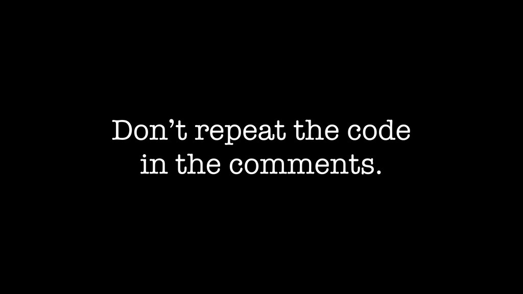 Don't repeat the code in the comments.