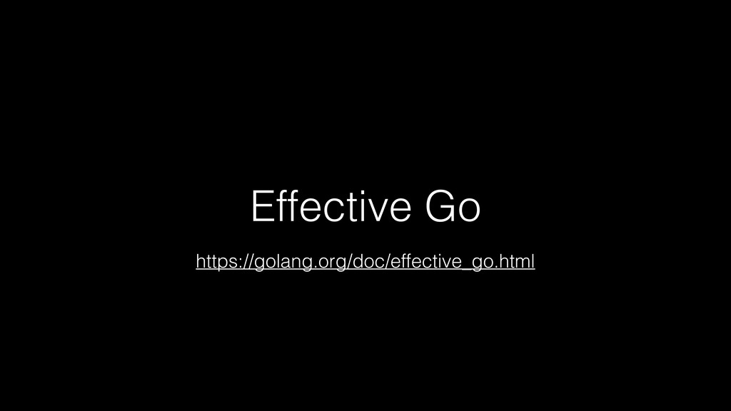 Effective Go https://golang.org/doc/effective_g...