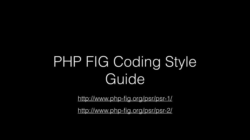 PHP FIG Coding Style Guide http://www.php-fig.or...