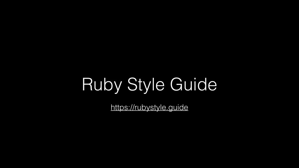 Ruby Style Guide https://rubystyle.guide