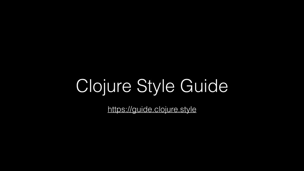 Clojure Style Guide https://guide.clojure.style