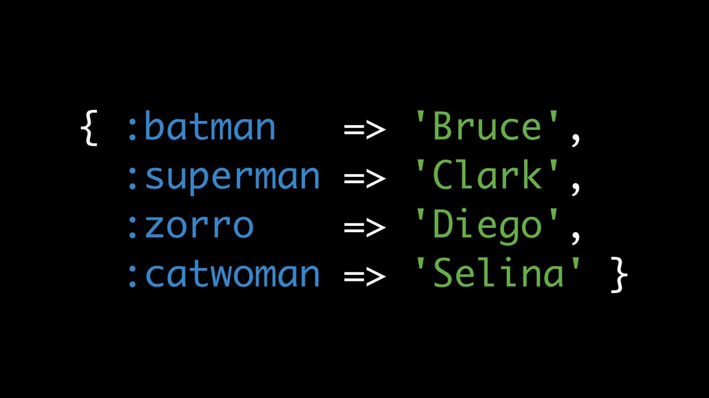 { :batman => 'Bruce', :superman => 'Clark', :zo...
