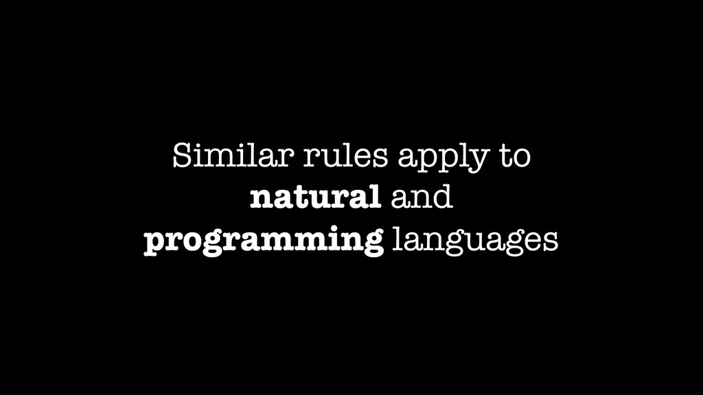 Similar rules apply to natural and programming ...