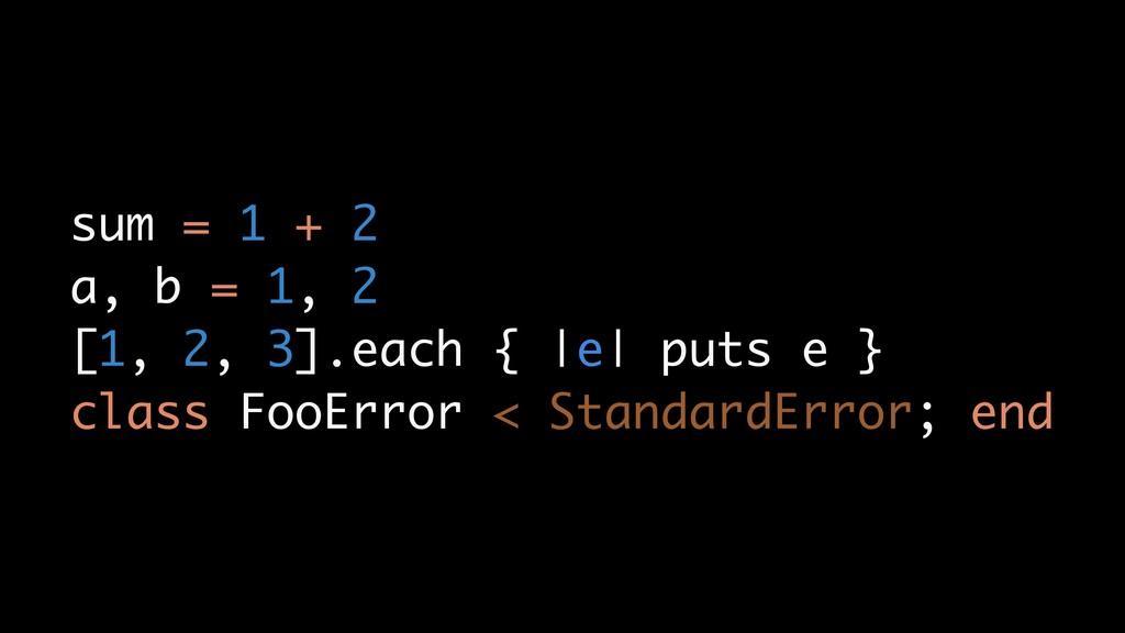 sum = 1 + 2 a, b = 1, 2 [1, 2, 3].each { |e| pu...
