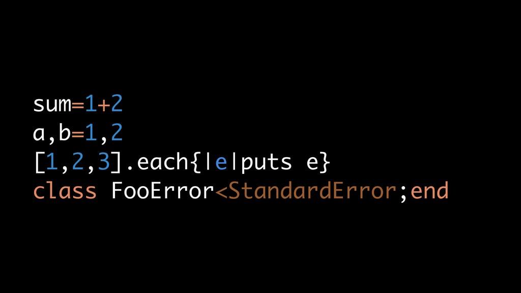 sum=1+2 a,b=1,2 [1,2,3].each{|e|puts e} class F...