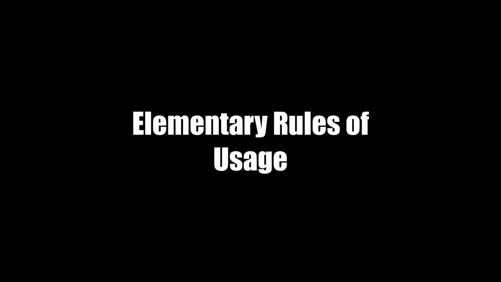 Elementary Rules of Usage
