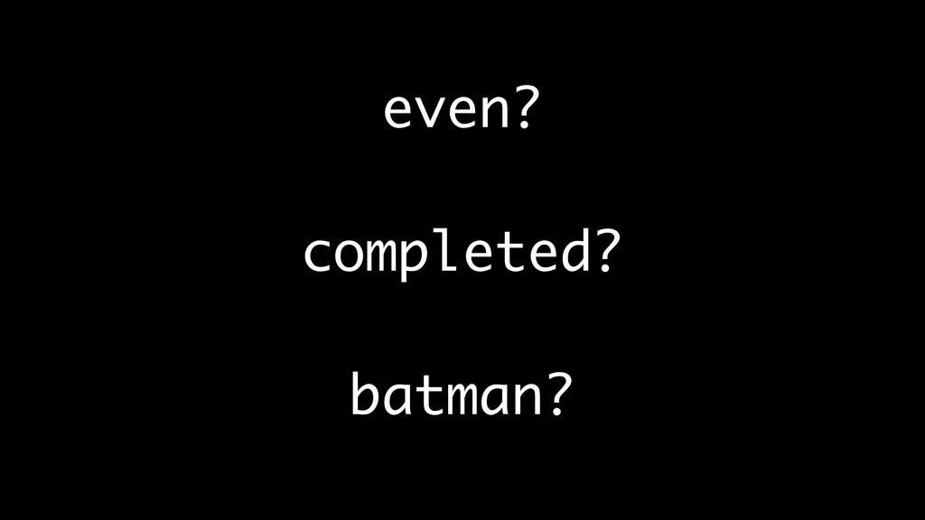 even? completed? batman?