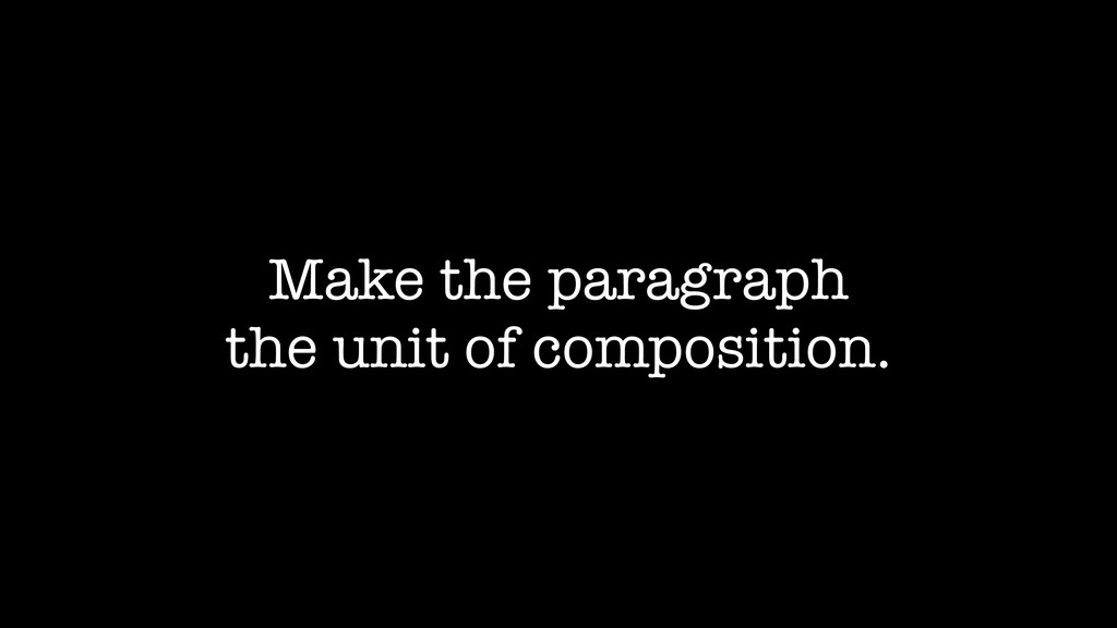 Make the paragraph the unit of composition.