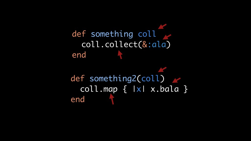 def something coll coll.collect(&:ala) end def ...