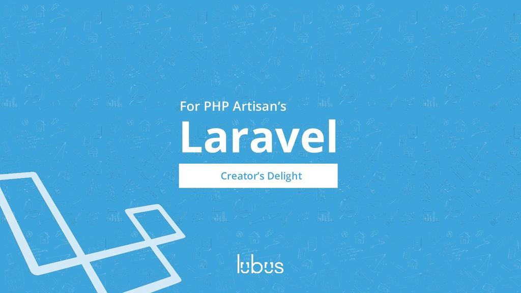 Laravel Creator's Delight For PHP Artisan's