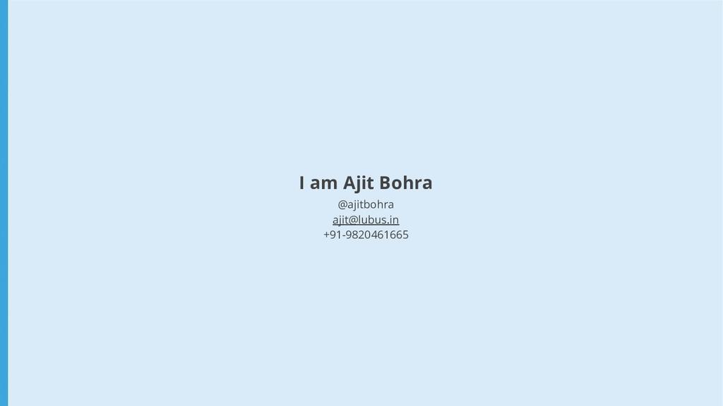 I am Ajit Bohra @ajitbohra ajit@lubus.in +91-98...