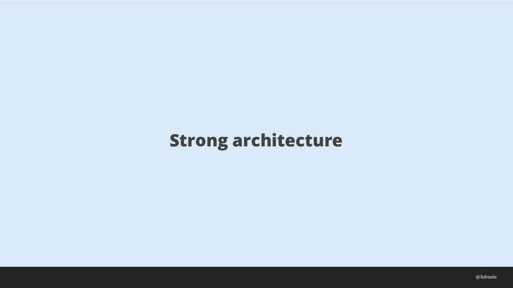 Strong architecture @lubusin