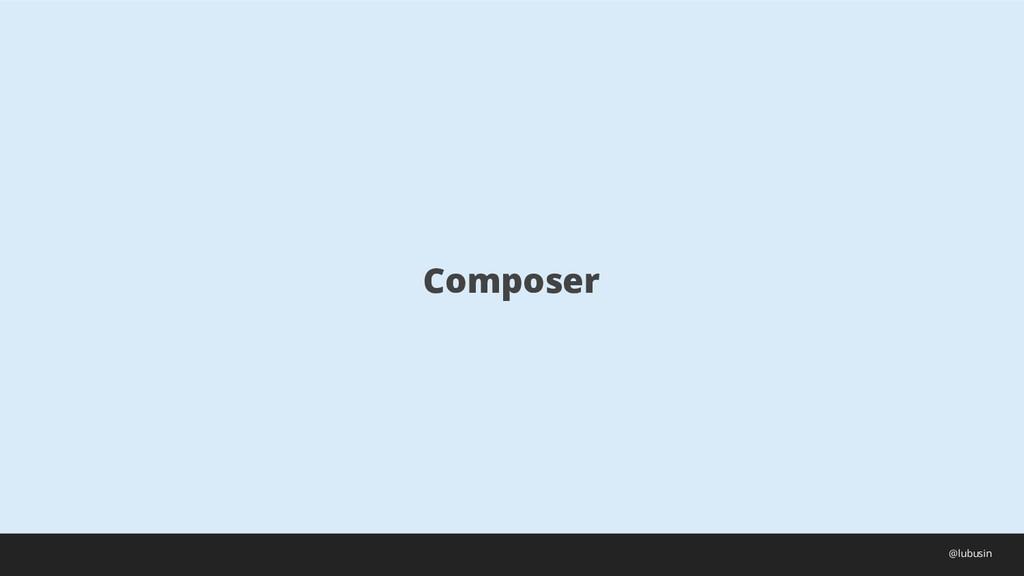 Composer @lubusin
