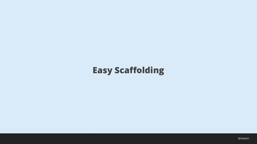 Easy Scaffolding @lubusin