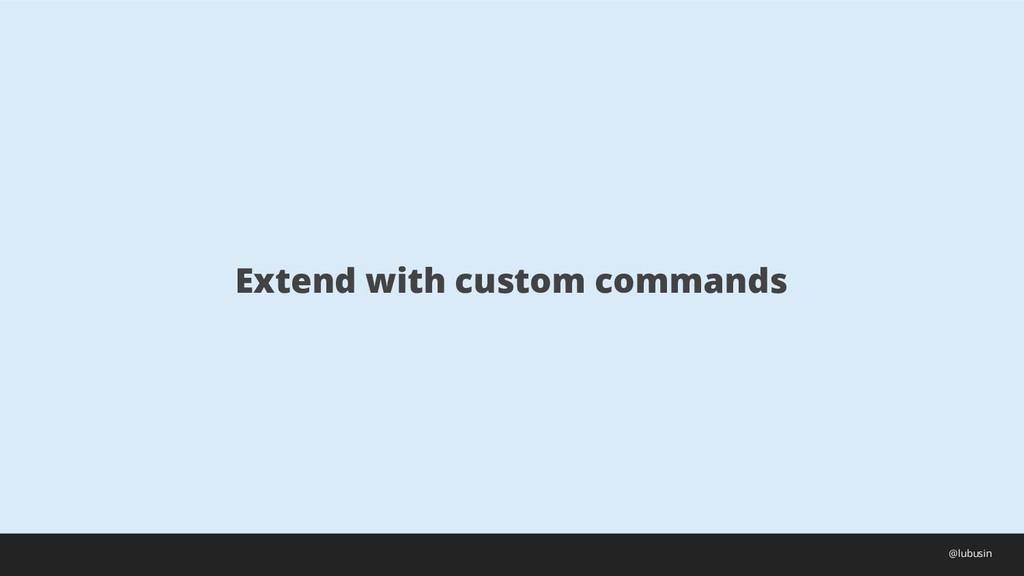 Extend with custom commands @lubusin