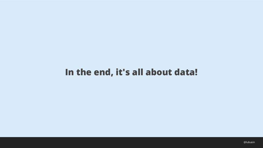 In the end, it's all about data! @lubusin