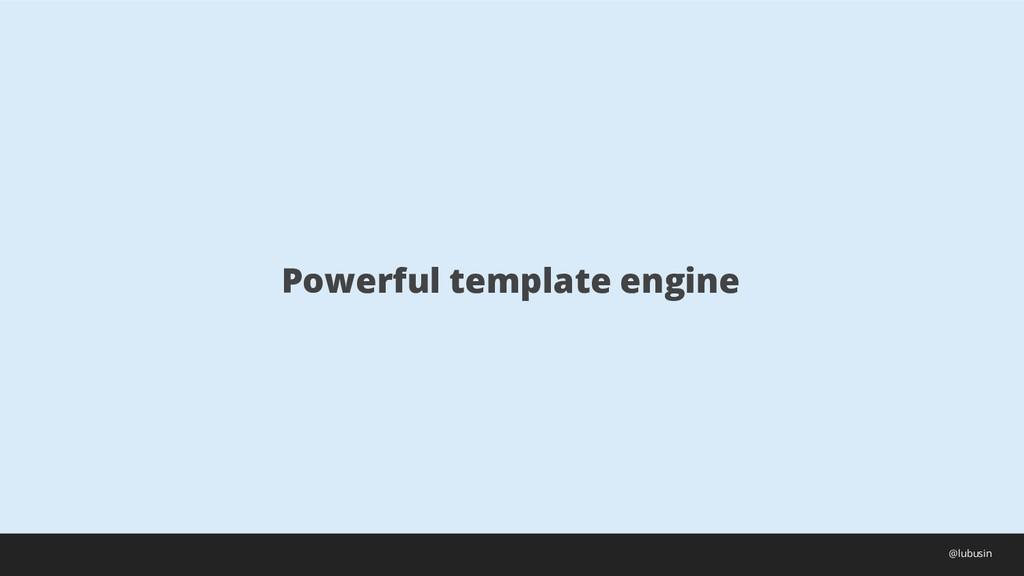 Powerful template engine @lubusin