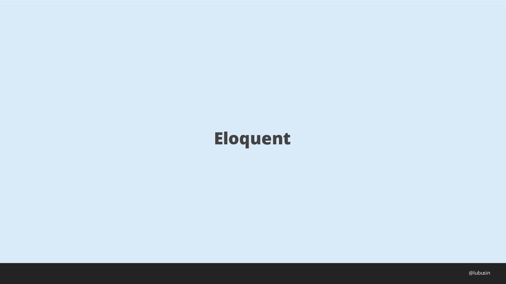 Eloquent @lubusin