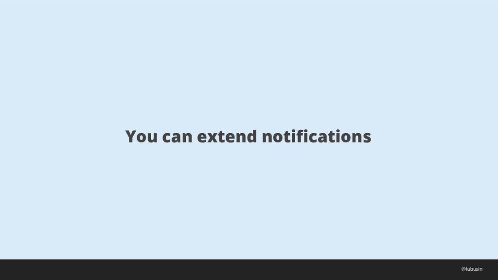 You can extend notifications @lubusin