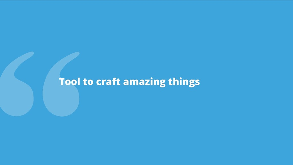 Tool to craft amazing things
