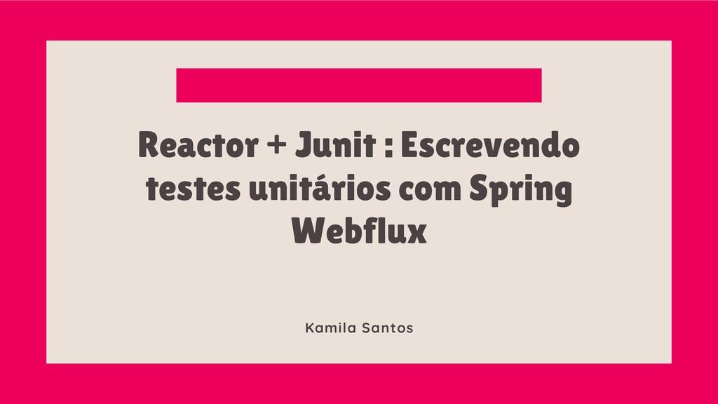 Reactor + Junit : Escrevendo testes unitários...
