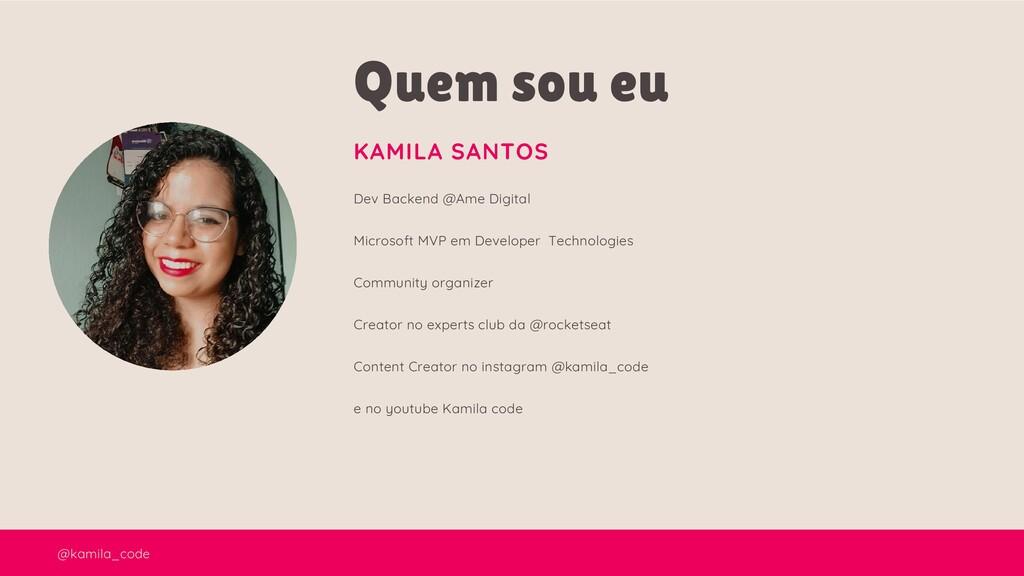 @kamila_code Quem sou eu KAMILA SANTOS Dev Back...