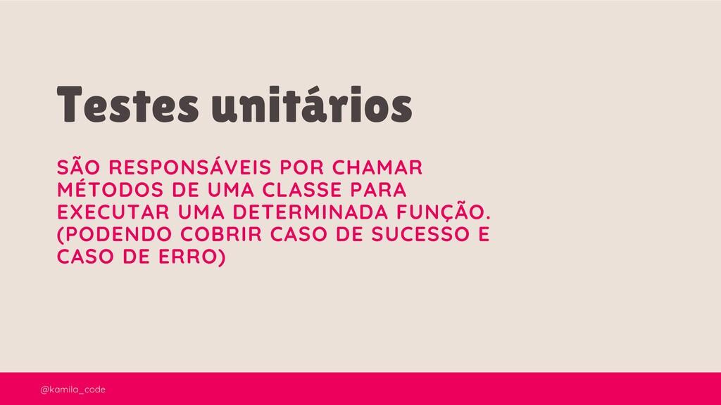 @kamila_code Testes unitários SÃO RESPONSÁVEIS ...