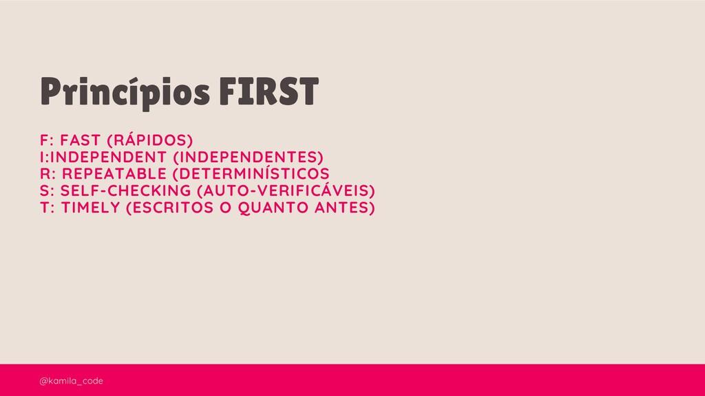 @kamila_code Princípios FIRST F: FAST (RÁPIDOS)...