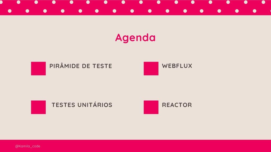 @Kamila_code Agenda PIRÂMIDE DE TESTE TESTES UN...